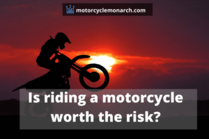 Is riding a motorcycle worth the risk?