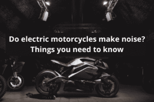 Do electric motorcycles make noise?